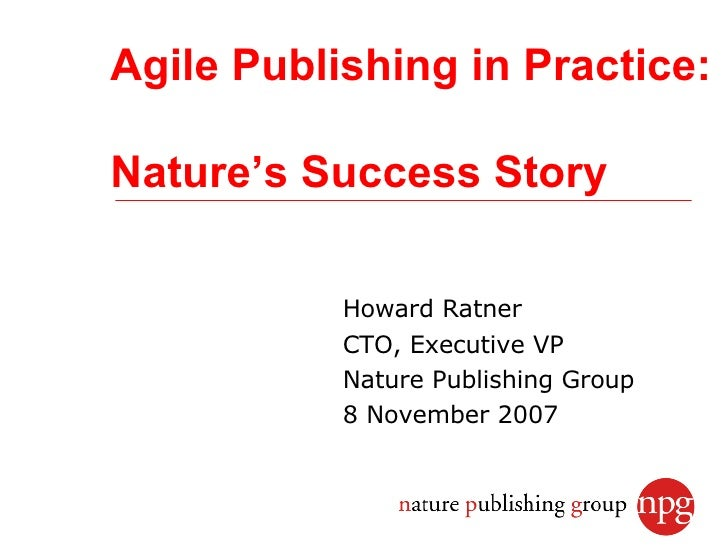 Agile Publishing in Practice:  Nature's Success Story             Howard Ratner            CTO, Executive VP            Na...
