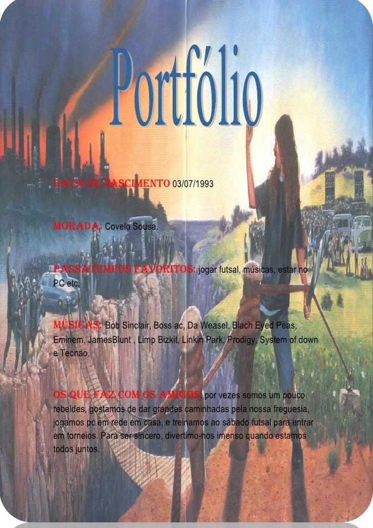 -1089660-985520<br />Data de nascimento 03/07/1993<br />Morada: Covelo Sousa.<br />Passatempos favoritos: jogar futsal, mú...