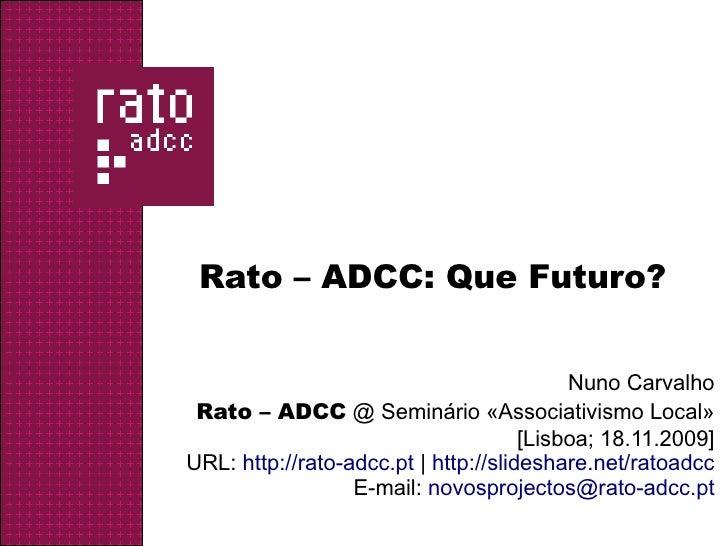 Rato – ADCC: Que Futuro?                                              Nuno Carvalho  Rato – ADCC @ Seminário «Associativis...