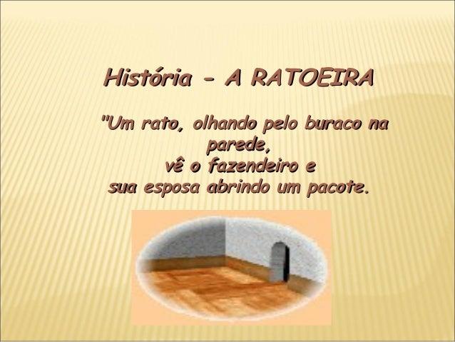 """História - A RATOEIRAHistória - A RATOEIRA """"Um rato, olhando pelo buraco na""""Um rato, olhando pelo buraco na parede,parede,..."""