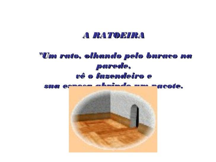 """A RATOEIRA""""Um rato, olhando pelo buraco na             parede,        vê o fazendeiro e sua esposa abrindo um pacote."""