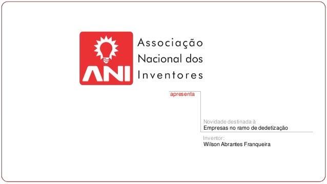 apresenta  Novidade destinada à Empresas no ramo de dedetização Inventor: Wilson Abrantes Franqueira