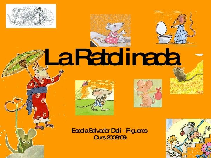 La Ratolinada Escola Salvador Dalí - Figueres  Curs 2008/09