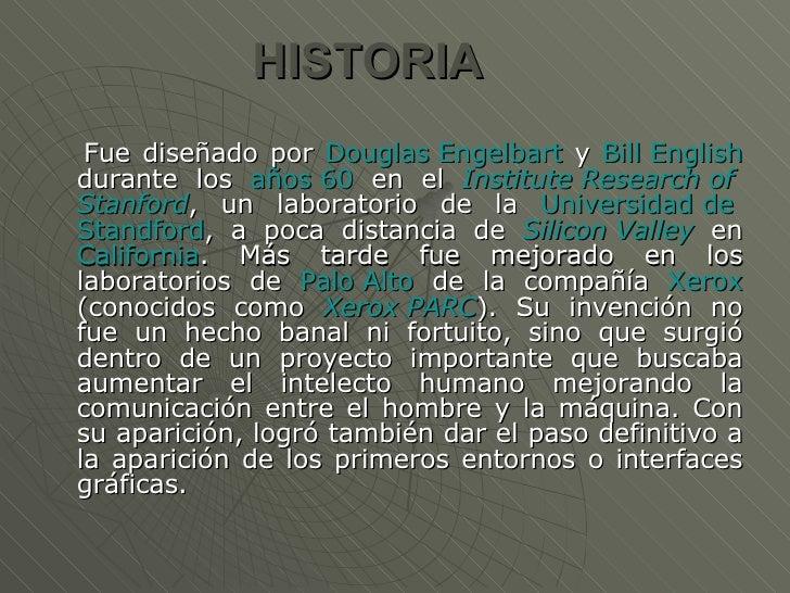 HISTORIA   <ul><li>Fue diseñado por  Douglas   Engelbart  y  Bill   English  durante los  años 60  en el  Institute   Rese...