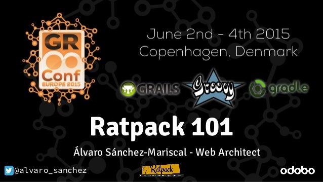 @alvaro_sanchez Ratpack 101 @alvaro_sanchez Álvaro Sánchez-Mariscal - Web Architect