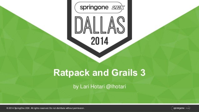 Ratpack and Grails 3  by Lari Hotari @lhotari  © 2014 SpringOne 2GX. All rights reserved. Do not distribute without permis...