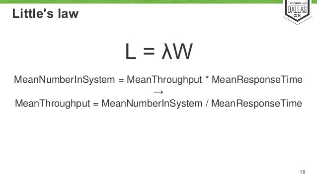 Little's law  L = λW  MeanNumberInSystem = MeanThroughput * MeanResponseTime  10  →  MeanThroughput = MeanNumberInSystem /...