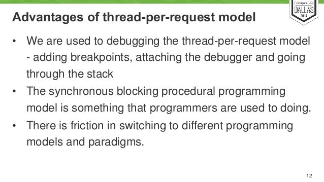 Advantages of thread-per-request model  • We are used to debugging the thread-per-request model  - adding breakpoints, att...