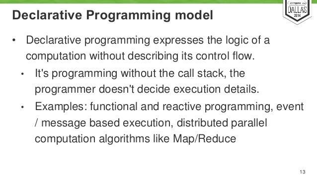 Declarative Programming model  • Declarative programming expresses the logic of a  computation without describing its cont...