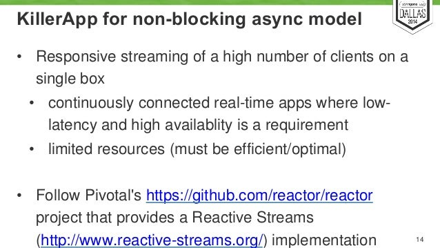 KillerApp for non-blocking async model  • Responsive streaming of a high number of clients on a  single box  • continuousl...
