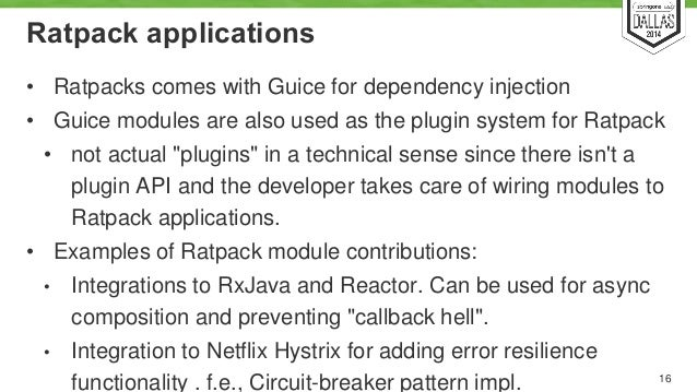 Ratpack applications  • Ratpacks comes with Guice for dependency injection  • Guice modules are also used as the plugin sy...