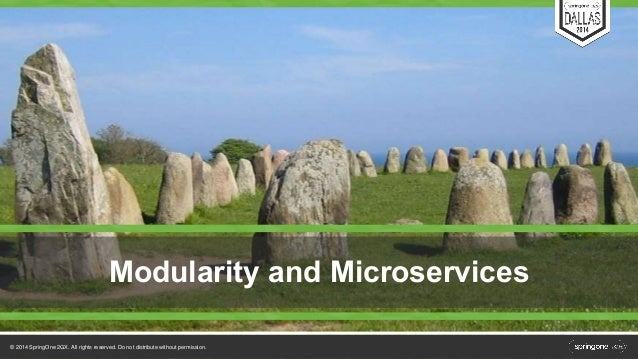 Modularity and Microservices  © 2014 SpringOne 2GX. All rights reserved. Do not distribute without permission.
