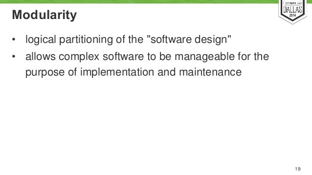 """Modularity  • logical partitioning of the """"software design""""  • allows complex software to be manageable for the  purpose o..."""