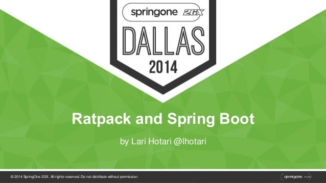 Ratpack and Spring Boot  by Lari Hotari @lhotari  © 2014 SpringOne 2GX. All rights reserved. Do not distribute without per...