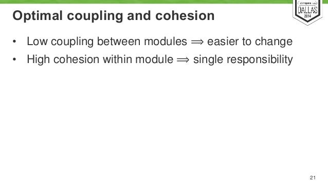Optimal coupling and cohesion  • Low coupling between modules ⟹ easier to change  • High cohesion within module ⟹ single r...
