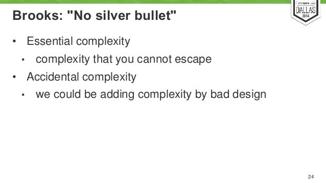 """Brooks: """"No silver bullet""""  • Essential complexity  • complexity that you cannot escape  • Accidental complexity  • we cou..."""