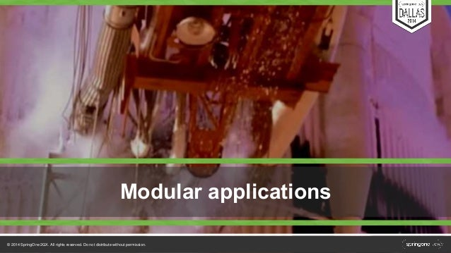 Modular applications  © 2014 SpringOne 2GX. All rights reserved. Do not distribute without permission.