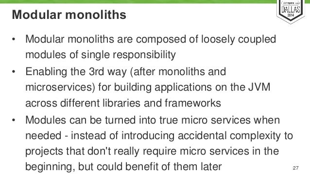 Modular monoliths  • Modular monoliths are composed of loosely coupled  modules of single responsibility  • Enabling the 3...