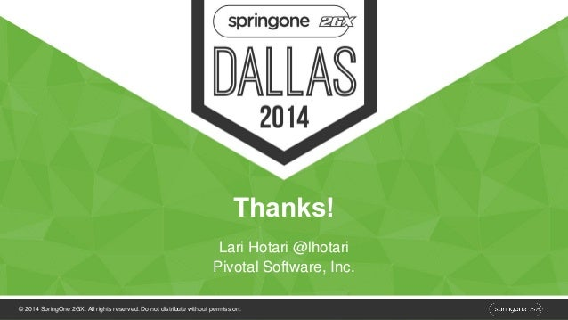 Thanks!  Lari Hotari @lhotari  Pivotal Software, Inc.  © 2014 SpringOne 2GX. All rights reserved. Do not distribute withou...