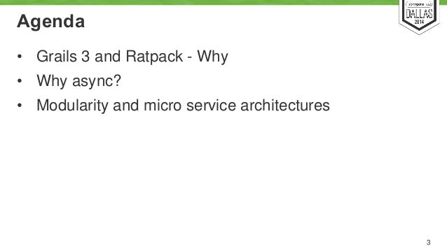 Agenda  • Grails 3 and Ratpack - Why  • Why async?  • Modularity and micro service architectures  3
