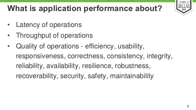 What is application performance about?  • Latency of operations  • Throughput of operations  • Quality of operations - eff...
