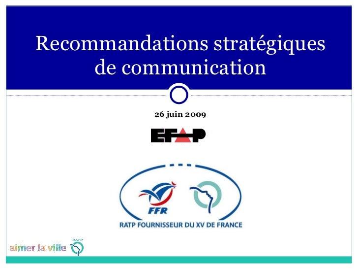 <ul><li>26 juin 2009 </li></ul>Recommandations stratégiques de communication