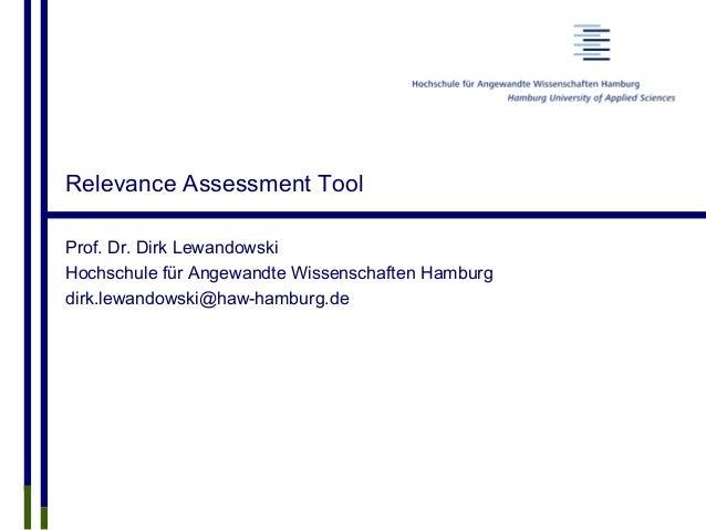 Prof. Dr. Dirk Lewandowski Hochschule für Angewandte Wissenschaften Hamburg dirk.lewandowski@haw-hamburg.de Relevance Asse...