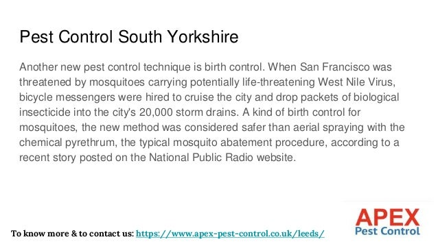 Pest Control South Yorkshire Another new pest control technique is birth control. When San Francisco was threatened by mos...