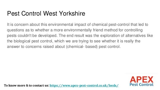 Pest Control West Yorkshire It is concern about this environmental impact of chemical pest-control that led to questions a...