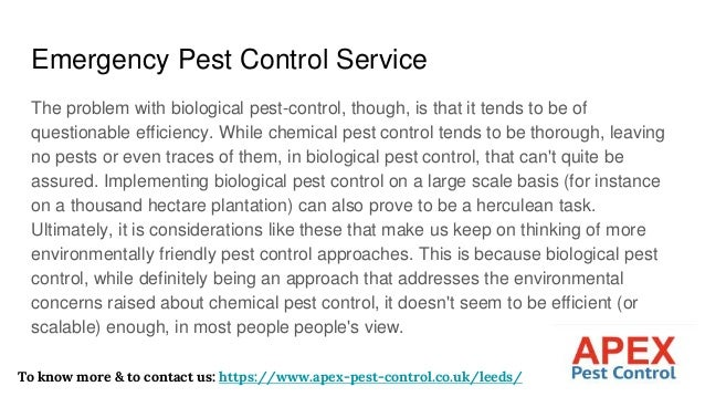 Emergency Pest Control Service The problem with biological pest-control, though, is that it tends to be of questionable ef...