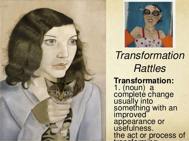 Transformation Rattles Transformation: 1. (noun) a complete change usually into something with an improved appearance or u...