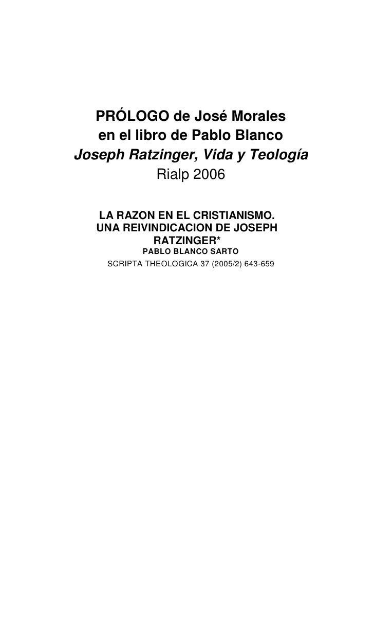 PRÓLOGO de José Morales   en el libro de Pablo BlancoJoseph Ratzinger, Vida y Teología             Rialp 2006   LA RAZON E...