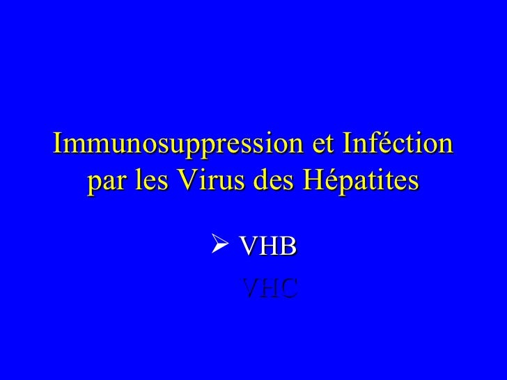 Immunosuppression et Inféction par les Virus des Hépatites <ul><li>VHB </li></ul><ul><li>VHC </li></ul>