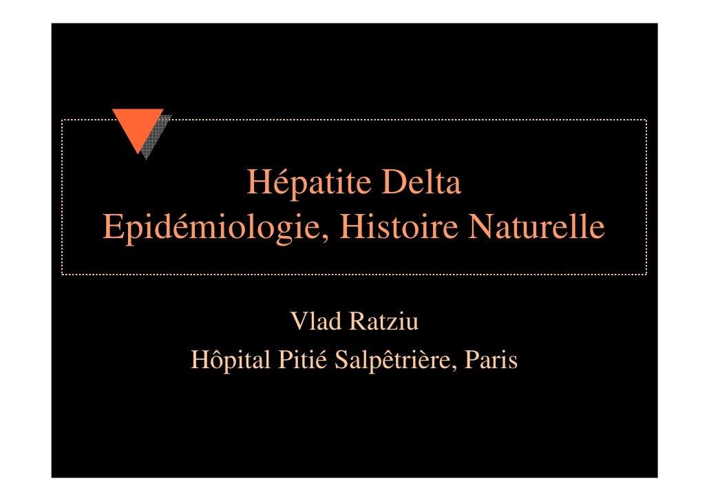 Hépatite Delta Epidémiologie, Histoire Naturelle                Vlad Ratziu      Hôpital Pitié Salpêtrière, Paris