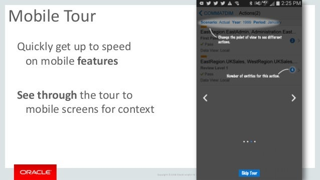 Copyright © 2014 Oracle and/or its affiliates. All rights reserved. |  Mobile Tour  Quickly get up to speed on mobile feat...