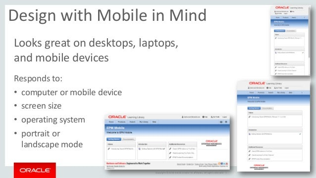 Copyright © 2014 Oracle and/or its affiliates. All rights reserved. |  Design with Mobile in Mind  Looks great on desktops...