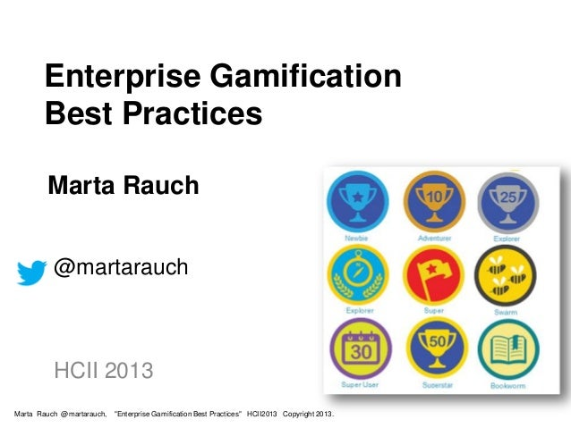 "Enterprise Gamification Best Practices Marta Rauch @martarauch HCII 2013 Marta Rauch @martarauch, ""Enterprise Gamification..."