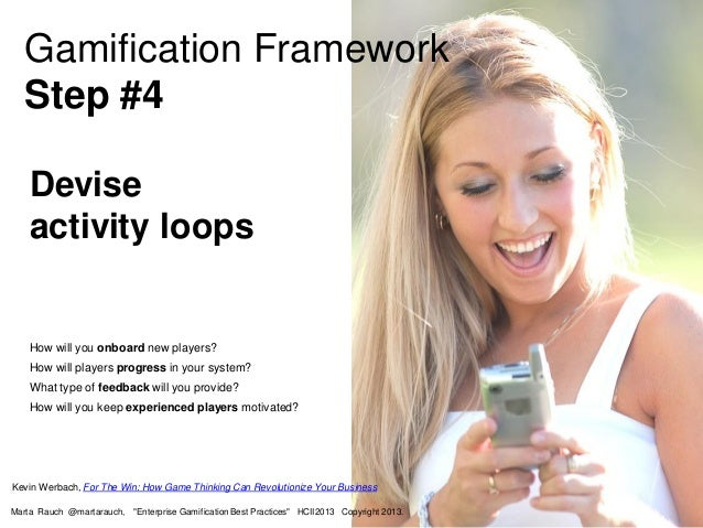 Devise activity loops How will you onboard new players? How will players progress in your system? What type of feedback wi...