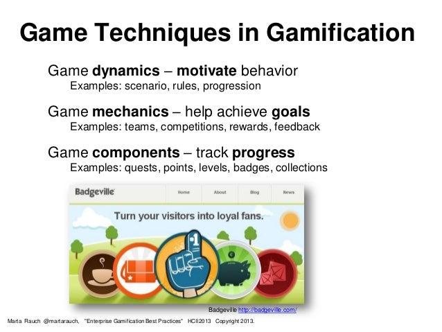 Game dynamics – motivate behavior Examples: scenario, rules, progression Game mechanics – help achieve goals Examples: tea...