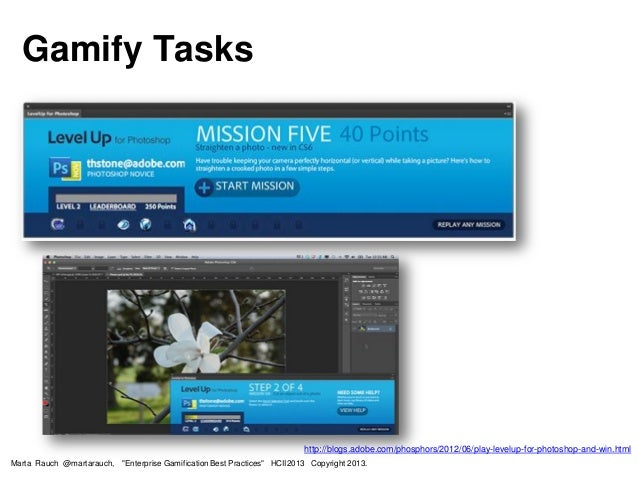"""Gamify Tasks http://blogs.adobe.com/phosphors/2012/06/play-levelup-for-photoshop-and-win.html Marta Rauch @martarauch, """"En..."""