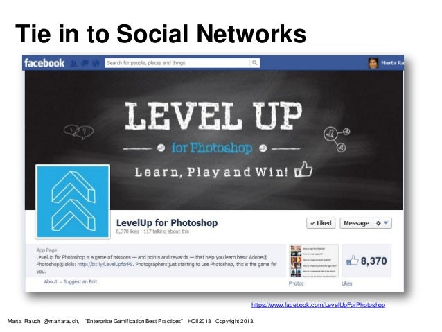 "Tie in to Social Networks https://www.facebook.com/LevelUpForPhotoshop Marta Rauch @martarauch, ""Enterprise Gamification B..."