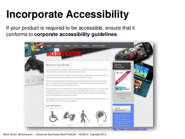 Incorporate Accessibility If your product is required to be accessible, ensure that it conforms to corporate accessibility...