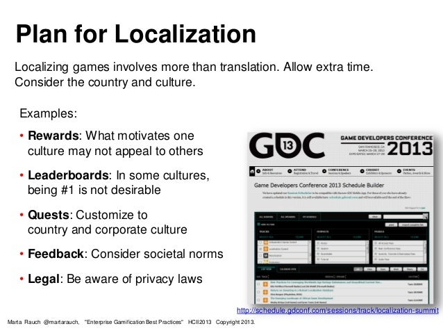 Localizing games involves more than translation. Allow extra time. Consider the country and culture. Plan for Localization...