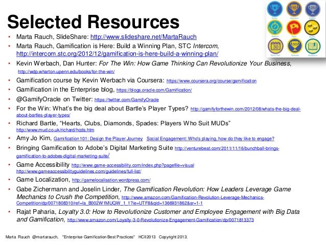 • Marta Rauch, SlideShare: http://www.slideshare.net/MartaRauch • Marta Rauch, Gamification is Here: Build a Winning Plan,...