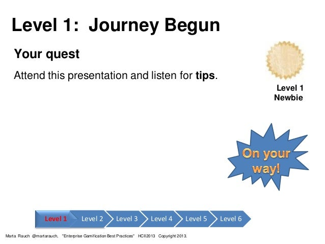 Your quest Attend this presentation and listen for tips. Level 1: Journey Begun Level 1 Newbie Level 1 Level 2 Level 3 Lev...