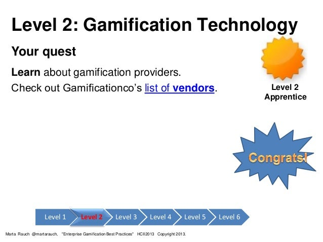 Level 2: Gamification Technology Your quest Learn about gamification providers. Check out Gamificationco's list of vendors...