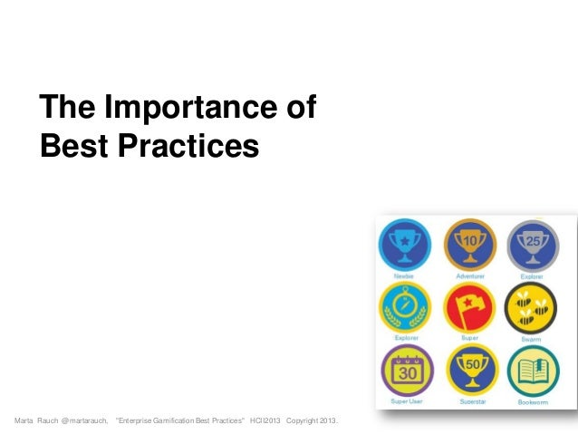 """The Importance of Best Practices Marta Rauch @martarauch, """"Enterprise Gamification Best Practices"""" HCII2013 Copyright 2013."""