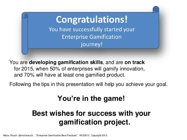You are developing gamification skills, and are on track for 2015, when 50% of enterprises will gamify innovation, and 70%...