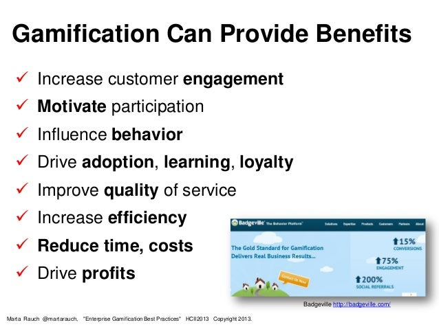  Increase customer engagement  Motivate participation  Influence behavior  Drive adoption, learning, loyalty  Improve...