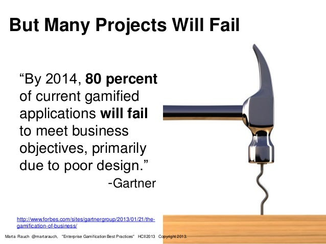 """But Many Projects Will Fail Marta Rauch @martarauch, """"Enterprise Gamification Best Practices"""" HCII2013 Copyright 2013. htt..."""